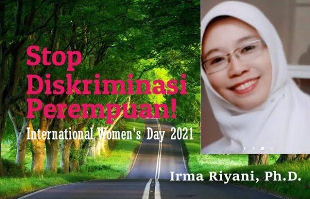 Stop Diskriminasi Perempuan! Hari Perempuan Sedunia 2021 – Irma Riyani, Ph.D.