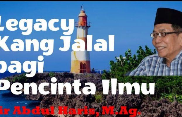 Legacy Kang Jalal bagi Pencinta Ilmu – Iir Abdul Haris, M.Ag.